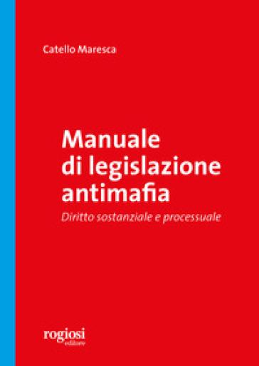 Manuale di legislazione antimafia. Diritto sostanziale e processuale - Catello Maresca | Thecosgala.com