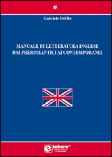 Manuale di letteratura inglese dai preromantici ai contemporanei - Gabriele Del Re   Rochesterscifianimecon.com
