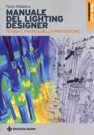 Manuale di lighting design. Teoria e partica della professione - Pietro Palladino |
