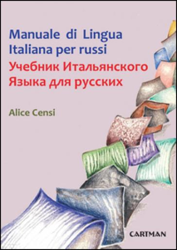 Manuale di lingua italiana per russi. Testo russo a fronte - Alice Censi |