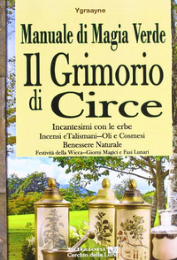 Manuale di magia verde. Il grimorio di circe - Chiara Ygraayne | Ericsfund.org