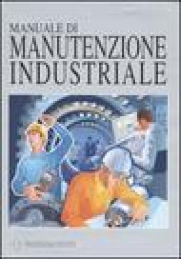 Manuale di manutenzione industriale - N. D'Addea | Jonathanterrington.com
