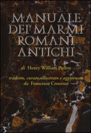 Manuale dei marmi romani antichi. Ediz. illustrata - Henry William Pullen |