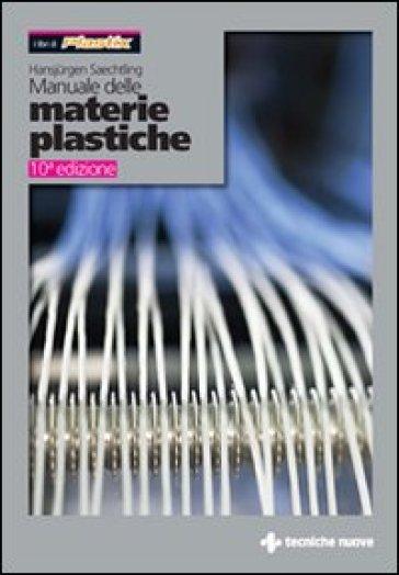 Manuale delle materie plastiche - Hansjurgen Saechtling  