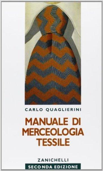 Manuale di merceologia tessile. Per gli Ist. Tecnici - Carlo Quaglierini |