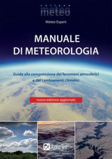 Manuale di meteorologia. Guida alla comprensione dei fenomeni atmosferici e dei cambiamenti climatici - M. Giuliacci | Jonathanterrington.com