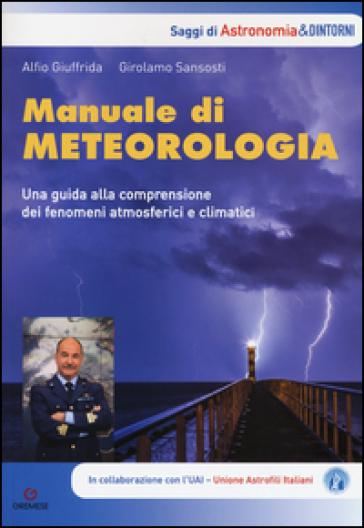 Manuale di metereologia. Una guida alla comprensione dei fenomeni atmosferici e climatici - Alfio Giuffrida |