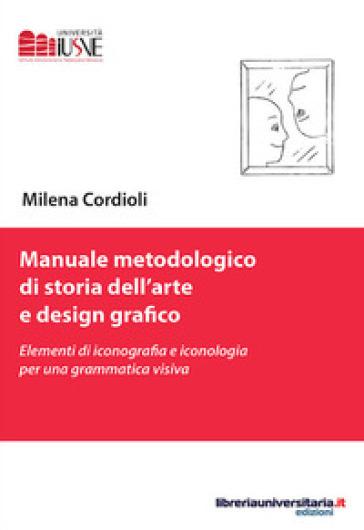 Manuale metodologico di storia dell'arte e design grafico. Elementi di iconografia e iconologia per una grammatica visiva - Milena Cordioli pdf epub