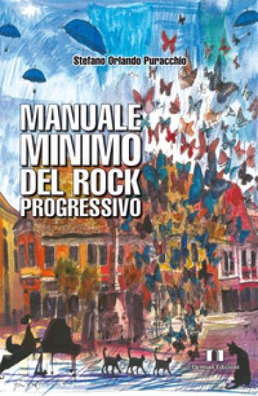 Manuale minimo del rock progressivo - Stefano Orlando Puracchio |