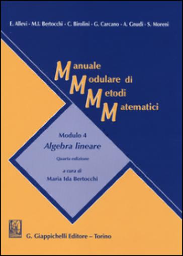 Manuale modulare di metodi matematici. Modulo 4: Algebra lineare - Maria Ida Bertocchi   Thecosgala.com