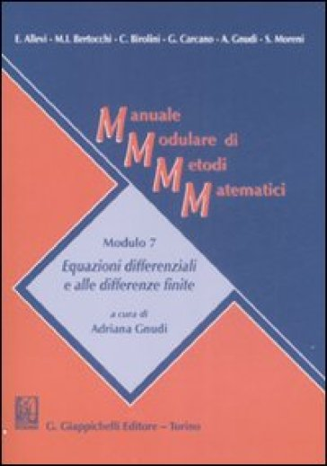 Manuale modulare di metodi matematici. Modulo 7. Equazioni differenziali e alle differenze finite