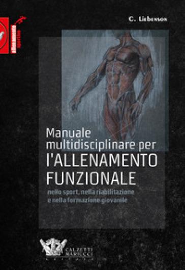 Manuale multidisciplinare per l'allenamento funzionale nello sport, nella riabilitazione e nella formazione giovanile - C. Liebenson pdf epub