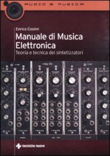 Manuale di musica elettronica. Teoria e tecnica dei sintetizzatori - Enrico Cosimi |