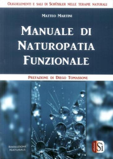 Manuale di naturopatia funzionale - Matteo Martini | Rochesterscifianimecon.com