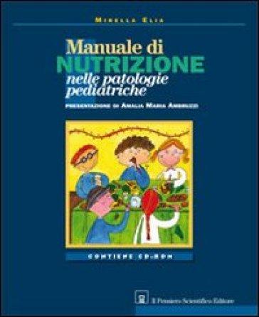 Manuale di nutrizione nelle patologie pediatriche. Con CD-ROM - Mirella Elia | Rochesterscifianimecon.com