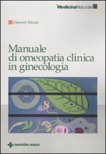 Manuale di omeopatia clinica in ginecologia - Giancarlo Balzano | Rochesterscifianimecon.com
