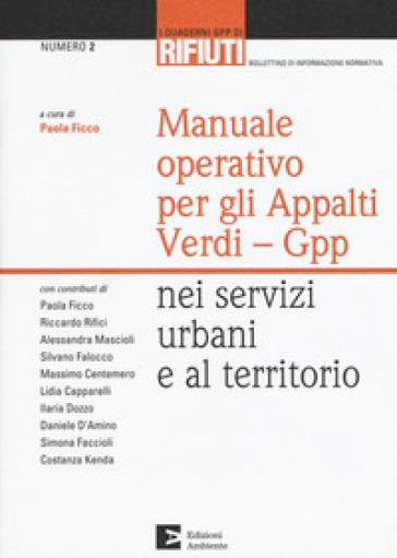 Manuale operativo per gli appalti Verdi-Gpp nei servizi urbani e al territorio - Paola Ficco  