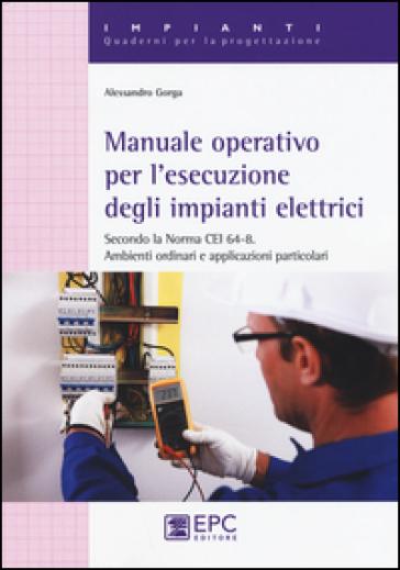Manuale operativo per l'esecuzione degli impianti elettrici - Alessandro Gorga | Jonathanterrington.com
