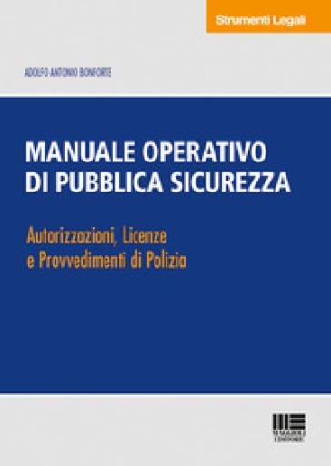 Manuale operativo di pubblica sicurezza. Autorizzazioni, licenze e provvedimenti di Polizia
