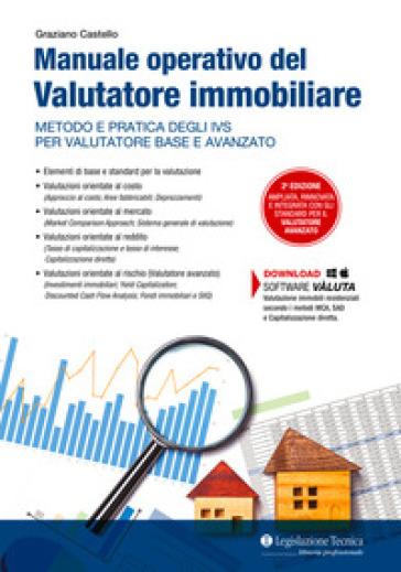 Manuale operativo del valutatore immobiliare. Metodo e pratica degli IVS per valutatore base e avanzato - Graziano Castello | Thecosgala.com