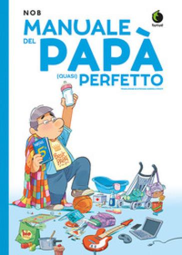 Manuale del papà (quasi) perfetto - Nob pdf epub