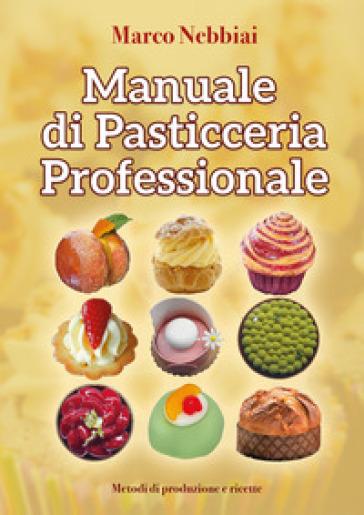Manuale di pasticceria professionale - Marco Nebbiai   Jonathanterrington.com