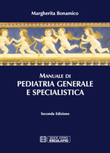 Manuale di pediatria generale e specialistica - Margherita Bonamico | Rochesterscifianimecon.com