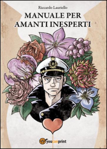 Manuale per amanti inesperti - Riccardo Lauriello | Jonathanterrington.com