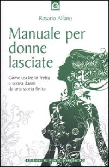 Manuale per donne lasciate - Rosario Alfano  