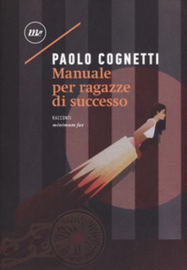 Manuale per ragazze di successo - Paolo Cognetti |