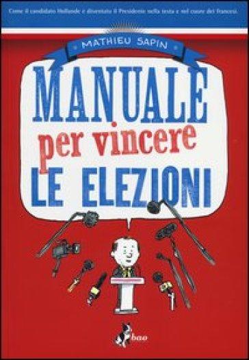 Manuale per vincere le elezioni - Mathieu Sapin  
