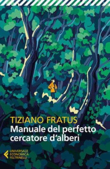 Manuale del perfetto cercatore d'alberi - Tiziano Fratus | Thecosgala.com