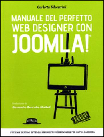 Manuale del perfetto web designer con Joomla! - Carlotta Silvestrini |