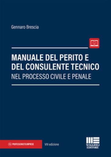 Manuale del perito e del consulente tecnico nel processo civile e penale. Con aggiornamento online - Gennaro Brescia  