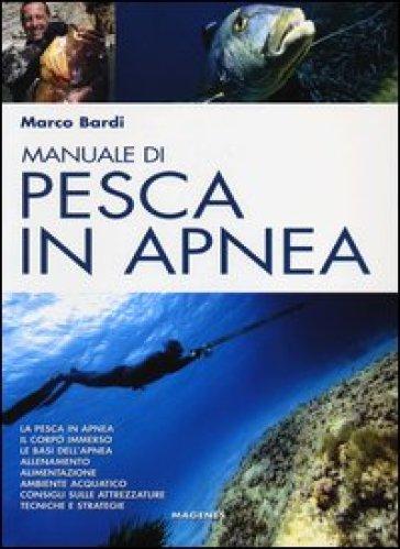 Manuale di pesca in apnea. Con un corso completo di apnea - Marco Bardi |