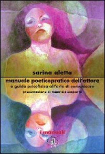 Manuale poetico-pratico dell'attore - Sarina Aletta   Rochesterscifianimecon.com