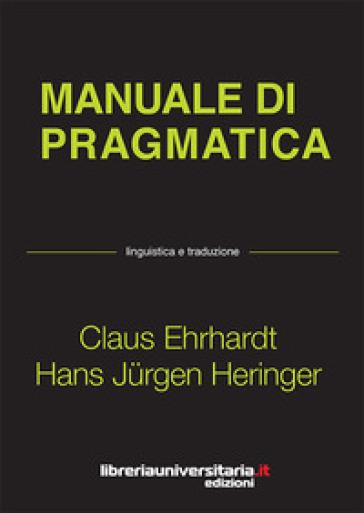 Manuale di pragmatica. Linguistica e traduzione - Claus Ehrhardt |