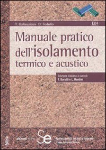 Manuale pratico dell'isolamento termico e acustico - T. Gallauziax  