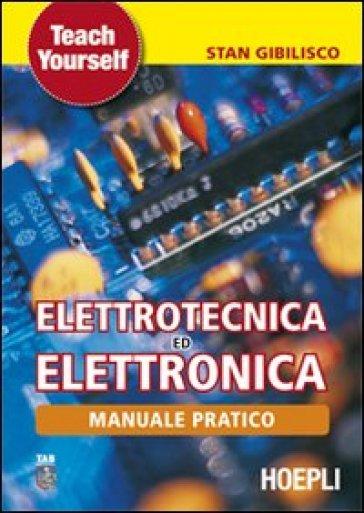 Manuale pratico di elettrotecnica ed elettronica - Stan Gibilisco |