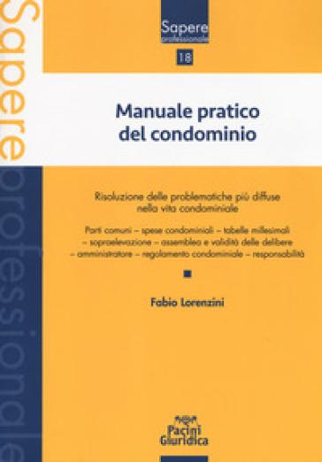 Manuale pratico del condominio - Fabio Lorenzini |