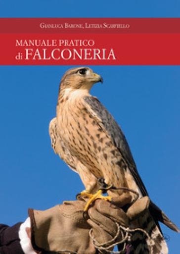 Manuale pratico di falconeria - Gianluca Barone |