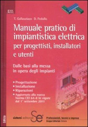 Manuale pratico di impiantistica elettrica per progettisti, installatori e utenti. Dalle basi alla messa in opera degli impianti - T. Gallauziaux | Ericsfund.org