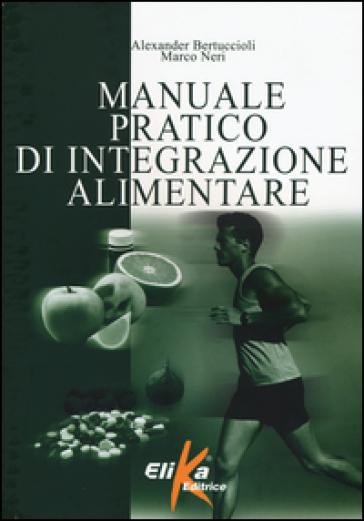 Manuale pratico di integrazione alimentare - Alexander Bertuccioli   Rochesterscifianimecon.com
