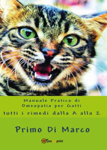 Manuale pratico di omeopatia per gatti: tutti i rimedi dalla A alla Z - Primo Di Marco |
