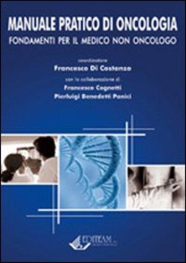 Manuale pratico di oncologia. Fondamenti per il medico non oncologo - Francesco Di Costanzo |
