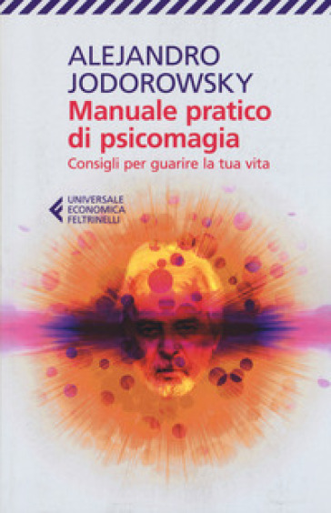 Manuale pratico di psicomagia. Consigli per guarire la tua vita - Alejandro Jodorowsky | Thecosgala.com