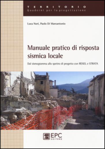 Manuale pratico di risposta sismica locale. Dal sismogramma allo spettro di progetto con Rexel e Strata - Luca Nori pdf epub