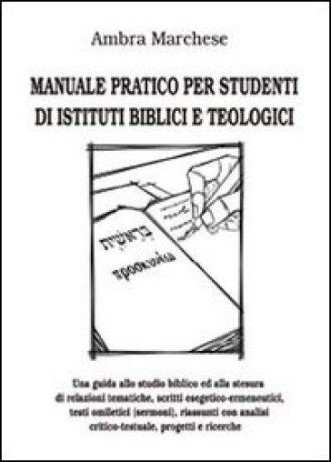 Manuale pratico per studenti di istituti biblici e teologici - Ambra Marchese |