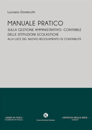 Manuale pratico sulla gestione amministrativo-contabile delle istituzioni scolastiche alla luce del nuovo regolamento di contabilità - Luciano Dormicchi pdf epub