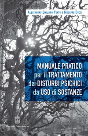 Manuale pratico per il trattamento dei disturbi psichici da uso di sostanze - Alessandro Emiliano Vento | Thecosgala.com